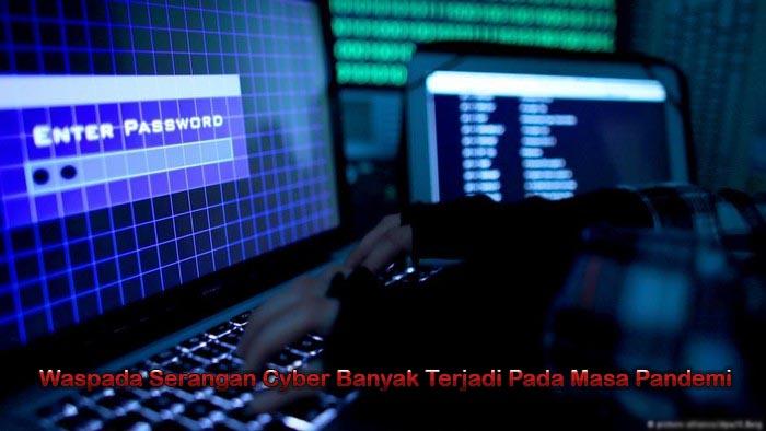 Waspada Serangan Cyber Banyak Terjadi Pada Masa Pandemi