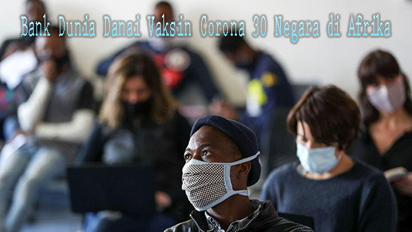 Bank Dunia Danai Vaksin Corona untuk Negara Afrika