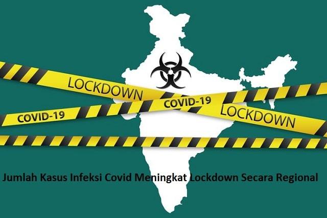 Jumlah Kasus Infeksi Covid Meningkat Lockdown Secara Regional