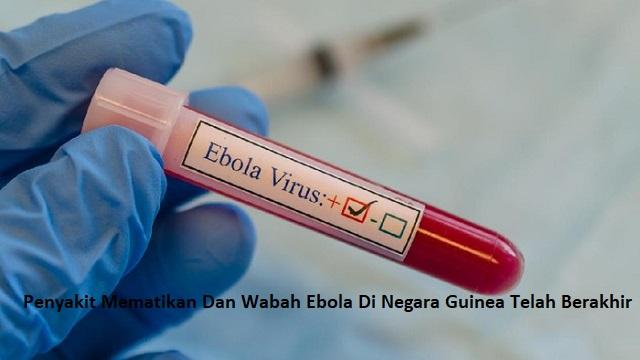 Penyakit Mematikan Dan Wabah Ebola Di Negara Guinea Telah Berakhir